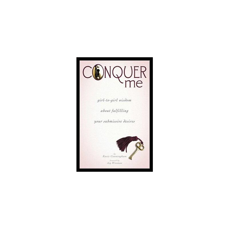 【预订】Conquer Me: Girl-To-Girl Wisdom about Fulfilling Your Submissive Desires 预订商品,需要1-3个月发货,非质量问题不接受退换货。