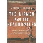 【正版全新直发】The Airmen and the Headhunters Judith M. Heimann 97