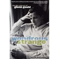 【预订】Wondrous Strange: The Life and Art of Glenn Gould Y9780