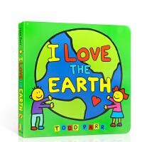 英文原版 I Love The Earth我爱地球 名家Todd Parr 儿童启蒙阅读纸板书宝宝撕不烂故事书亲子阅读