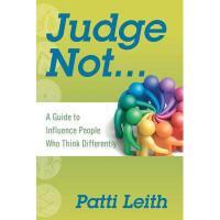 【预订】Judge Not...: A Guide to Influence People Who Think