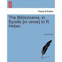 【预订】The Bibliomania, in Epistle [In Verse] to R. Heber.