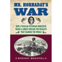 【预订】Mr. Hornaday's War: How a Peculiar Victorian