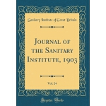 【预订】Journal of the Sanitary Institute, 1903, Vol. 24 (Class