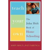 【预订】Teach Your Own: The John Holt Book of Homeschooling