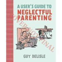 【预订】A User's Guide to Neglectful Parenting