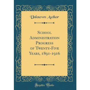 【预订】School Administration Progress of Twenty-Five Years, 1891-1916 (Classic Reprint) 预订商品,需要1-3个月发货,非质量问题不接受退换货。