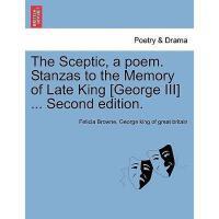 【预订】The Sceptic, a Poem. Stanzas to the Memory of Late