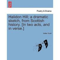 【预订】Halidon Hill; A Dramatic Sketch, from Scottish