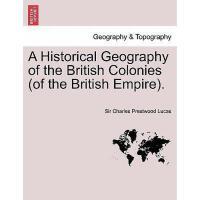 【预订】A Historical Geography of the British Colonies (of