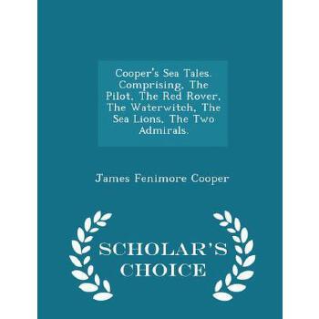 【预订】Cooper's Sea Tales. Comprising, the Pilot, the Red Rover, the Waterwitch, the Sea Lions, the Two Admirals. - Scholar's Choice Edition 预订商品,需要1-3个月发货,非质量问题不接受退换货。