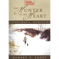 【预订】The Hunter in My Heart: A Sportsman's Salmagundi