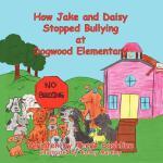 【预订】How Jake and Daisy Stopped Bullying at Dogwood