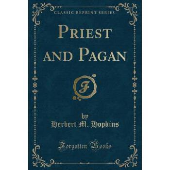【预订】Priest and Pagan (Classic Reprint) 预订商品,需要1-3个月发货,非质量问题不接受退换货。