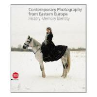 Contemporary Photography from Eastern Europe: History Memor