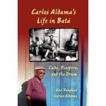 【预订】Carlos Aldama's Life in Bat?: Cuba, Diaspora, and the D