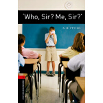 Oxford Bookworms Library: Level 3: 'Who, Sir? Me, Sir?' 牛津书