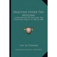 【预订】Palestine Under the Moslems: A Description of Syria and