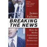 【全新直发】Breaking The News How the Media Undermine Ameri James
