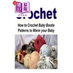 【中商海外直订】Crochet: How to Crochet Baby Bootie Patterns to War