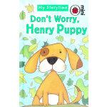 My Storytime: Don't Worry, Henry Puppy 小瓢虫-给我讲故事:别担心,小狗亨利 ISBN 9781846469268