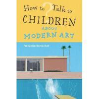 【预订】How to Talk to Children about Modern Art