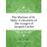 The Mariner of St. Malo  A chronicle of the voyages of Jacques Cartier(电子书)