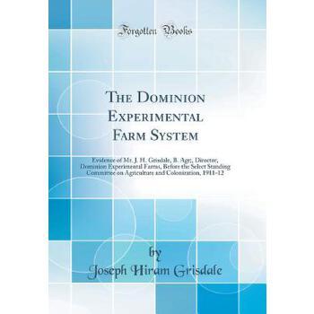 【预订】The Dominion Experimental Farm System: Evidence of Mr. J. H. Grisdale, B. Agr;, Director, Dominion Experimental Farms, Before the Select Standing Comm 预订商品,需要1-3个月发货,非质量问题不接受退换货。
