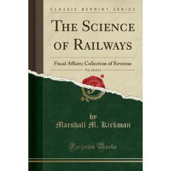 【预订】The Science of Railways, Vol. 10 of 12: Fiscal Affairs; Collection of Revenue (Classic Reprint) 预订商品,需要1-3个月发货,非质量问题不接受退换货。