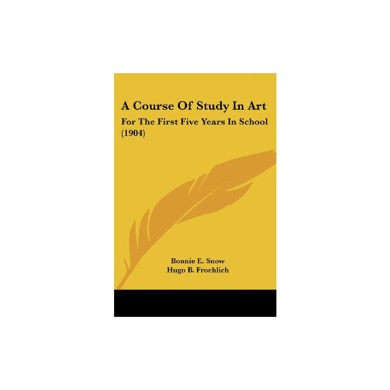 A Course Of Study In Art: For The First Five Years In School (1904) [ISBN: 978-0548904435] 美国发货无法退货,约五到八周到货