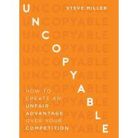【预订】Uncopyable: How to Create an Unfair Advantage Over Your