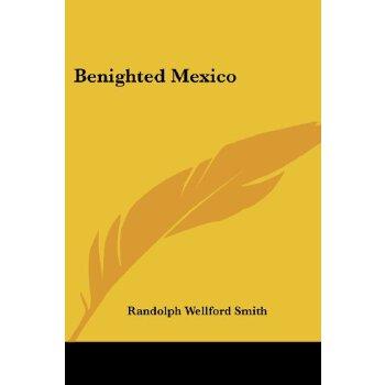 Benighted Mexico [ISBN: 978-0548316726] 美国发货无法退货,约五到八周到货