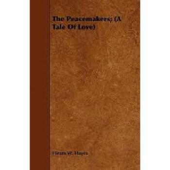 【预订】The Peacemakers; (A Tale of Love) 美国库房发货,通常付款后3-5周到货!