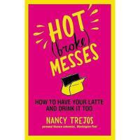 【预订】Hot (Broke) Messes: How to Have Your Latte and Drink