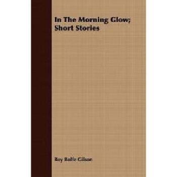 【预订】In the Morning Glow; Short Stories 美国库房发货,通常付款后3-5周到货!
