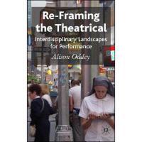 【预订】Re-Framing the Theatrical: Interdisciplinary