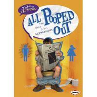 【预订】All Pooped Out: And Other Gross Expressions
