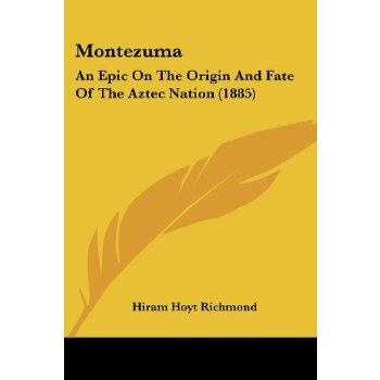 Montezuma: An Epic On The Origin And Fate Of The Aztec Nation (1885) [ISBN: 978-0548626139] 美国发货无法退货,约五到八周到货