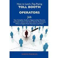 【预订】How to Land a Top-Paying Toll Booth Operators Job: