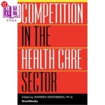 【中商海外直订】Competition in the Health Care Sector: Past, Presen