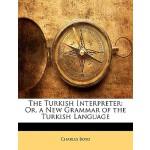【预订】The Turkish Interpreter: Or, a New Grammar of the Turki