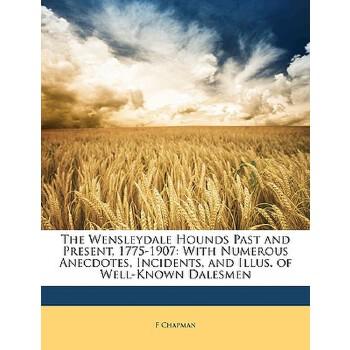 【预订】The Wensleydale Hounds Past and Present, 1775-1907: With Numerous Anecdotes, Incidents, and Illus. of Well-Known Dalesmen 预订商品,需要1-3个月发货,非质量问题不接受退换货。
