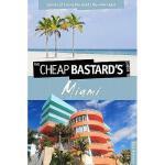 【预订】The Cheap Bastard's Guide to Miami: Secrets of