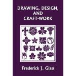 【预订】Drawing, Design, and Craft-Work (Yesterday's Classics)