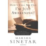 Don't Call Me Old-I'm Just Awakening!: Spiritual Encouragem