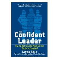 The Confident Leader: How the Most Successful People Go from