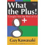 【正版直发】What the Plus!: Google+ for the Rest of Us Guy Kawasa