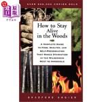 【中商海外直订】How to Stay Alive in the Woods: A Complete Guide to