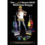 The Unofficial Dyson DC07 Workshop Manual: All you need to