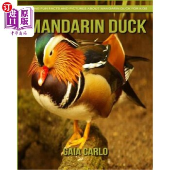 【中商海外直订】Mandarin Duck: Amazing Fun Facts and Pictures about Mandarin Duck for Kids 海外发货,付款后预计2-4周到货